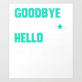 NYE Goodbye to the Old Hello To the New Year Art Print