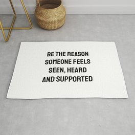 BE THE REASON SOMEONE FEELS SEEN, HEARD AND SUPPORTED Rug