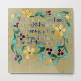 There is no such thing as right-thinking.  There is either free-thinking or not thinking at all. Metal Print