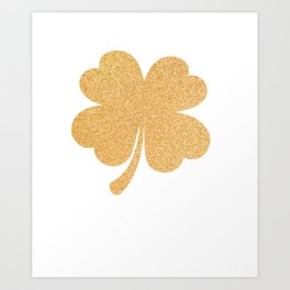 St Pattys Day Shirt for Women with gold  Four Leaf Clover. Art Print