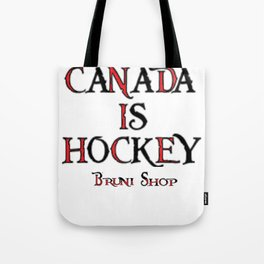 Canada Is Hockey Tote Bag