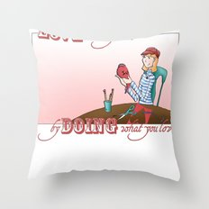 Love what you Do... Throw Pillow