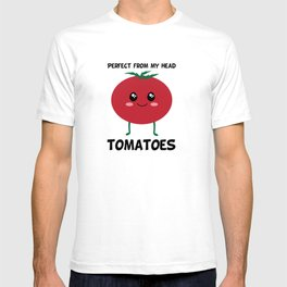Perfect From My Head Tomatoes T-shirt