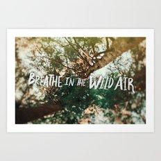 Breathe in the Wild Air Art Print