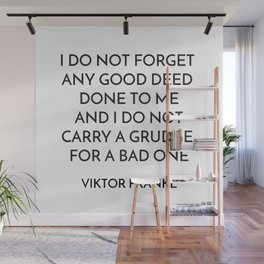 VIKTOR FRANKL QUOTE - I DO NOT FORGET ANY GOOD DEED DONE TO ME Wall Mural