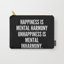 Happiness is mental harmony unhappiness is mental inharmony Carry-All Pouch