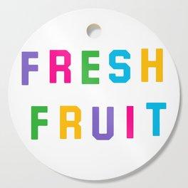 FRESH FRUIT Cutting Board