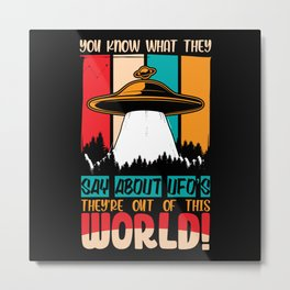 UFOs are out of this world like you shirt Metal Print