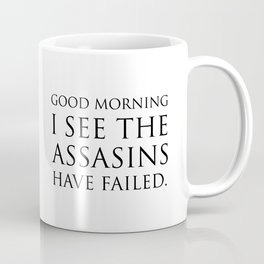 Good morning i see the assasins have failed Coffee Mug