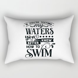 If you're testing my waters you better know how to swim - Funny hand drawn quotes illustration. Funny humor. Life sayings. Rectangular Pillow