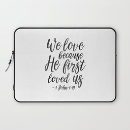 We Love Because He First Loved Us,Bible Verse,Scripture Art,Bible Cover,Bible Print,Christian Quote, Laptop Sleeve