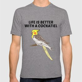 Life is Better With a Cockatiel T-shirt
