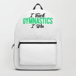 Gymnastics Coach I Teach Gymnastics I Win Gymnasts Backpack