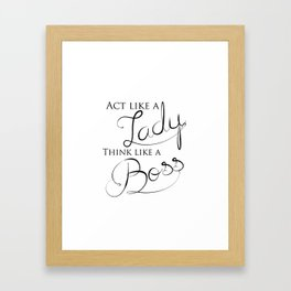 Black & White Act Like A Lady Think Like A Boss Typography Quote Framed Art Print