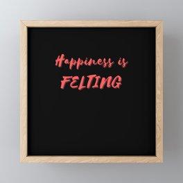 Happiness is Felting Framed Mini Art Print
