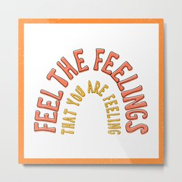 Feel The Things That You Are Feeling Metal Print