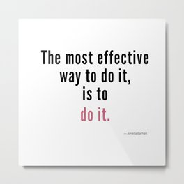 The most effective way to do it, is to do it. Amelia Earhart Metal Print