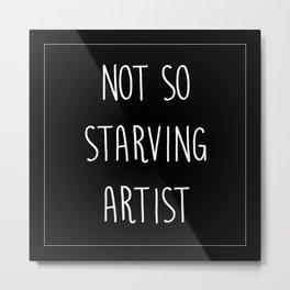 Not So Starving Artist Metal Print