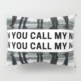 when you call my name Pillow Sham