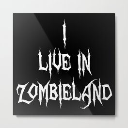 I live in Zombieland Metal Print