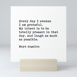 Every Day I Awaken I Am Grateful, Maya Angelou, Inspirational Quote Mini Art Print