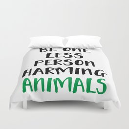BE ONE LESS PERSON HARMING ANIMALS vegan quote Duvet Cover