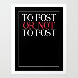 TO POST OR NOT TO  POST Art Print