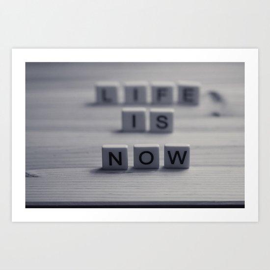 Life. Is. Now. Art Print