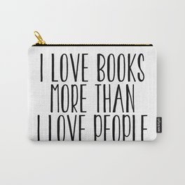 I Love Books More Than I love People Carry-All Pouch