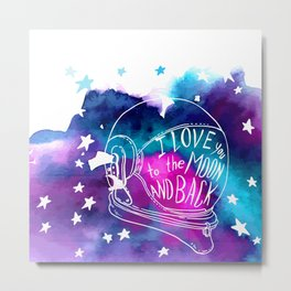 I Love you to the Moon and back! Metal Print