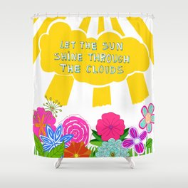 Let the sun shine through the clouds Shower Curtain