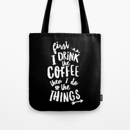 First I Drink the Coffee then I Do the Things black-white coffee shop poster design home wall decor Tote Bag