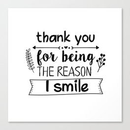 Thank you for being the reason I smile Canvas Print