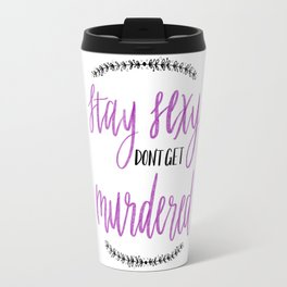 Stay Sexy, Don't Get Murdered Travel Mug