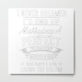 I Never Dreamed I'd Marry A Perfect Freakin' Husband Metal Print