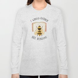 I Would Rather Bee Reading Long Sleeve T-shirt