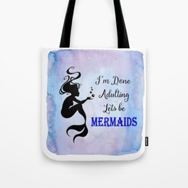 Mermaids - Done Adulting lets be... Tote Bag