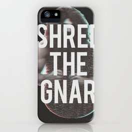 Shred The Gnar iPhone Case