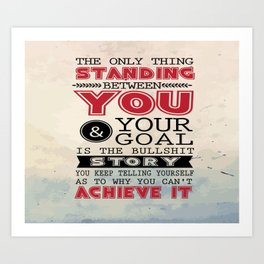 The only thing standing between you and your goal Inspirational Design Typography Quote Art Print