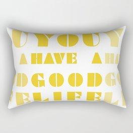 YOU HAVE A GOOD LIFE Rectangular Pillow