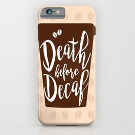 Death before Decaf - Coffee iPhone Case