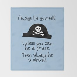 Always Be Yourself, Unless You Can Be A Pirate Throw Blanket