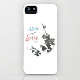 Abide in my Love iPhone Case