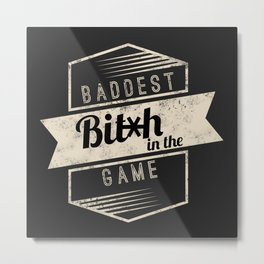 Baddest Bitch In The Game Metal Print