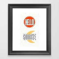 Hello, Goodbye Framed Art Print