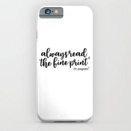 Pregnancy announcement - always read the fine print iPhone Case