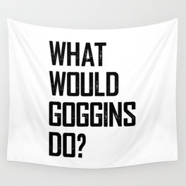WHAT WOULD GOGGINS DO? Wall Tapestry