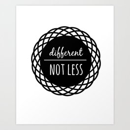 Different Not Less Art Print