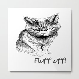 Fluff Off Angry Cat Metal Print