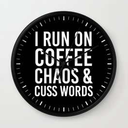 I Run On Coffee, Chaos & Cuss Words (Black & White) Wall Clock